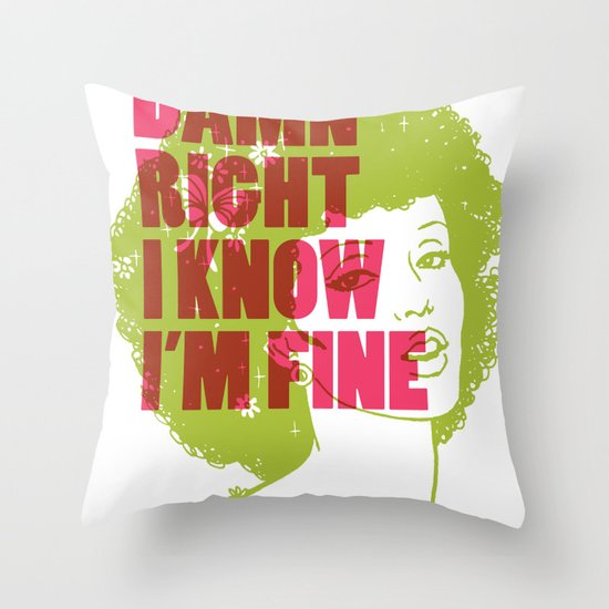 Damn Right I Know I'm Fine Throw Pillow