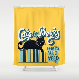 Cats and Books: That's All I Need Quote Art - Blue, Turquoise, Yellow, White, Black Shower Curtain