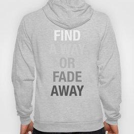 Find A Way or Fade Away Shirt Hoody