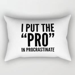I PUT THE PRO IN PROCRASTINATE Rectangular Pillow