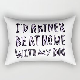 I'd rather be at home with my dog - typography print Rectangular Pillow
