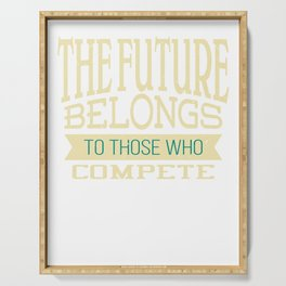 The future belongs to those who compete | Inspirational Design Serving Tray
