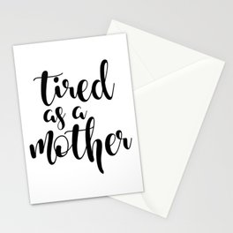Tired as a mother Stationery Cards