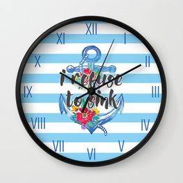 I Refuse To Sink Motivational Quote Wall Clock