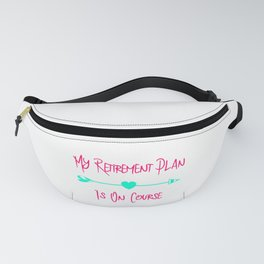 My Retirement Plan Is On Course Fun Golfer Quote Fanny Pack