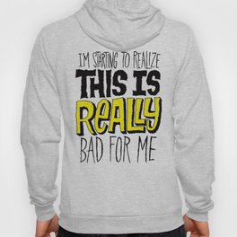 Really Bad for Me Hoody