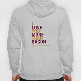 I Love You More Than Bacon Hoody