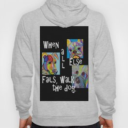 When All Else Fails, Walk the Dog Hoody