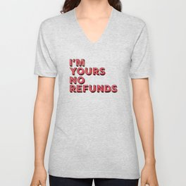 I am yours no refunds - typography Unisex V-Neck