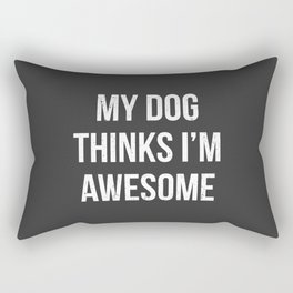 My dog thinks I'm awesome! Rectangular Pillow