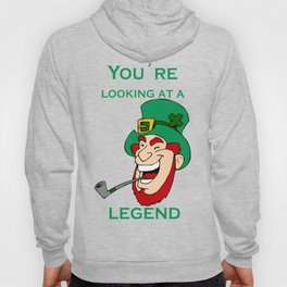 You're Looking At A Legend St Patricks Day Hoody