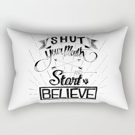 Shut Your Mouth and Start to Believe Rectangular Pillow