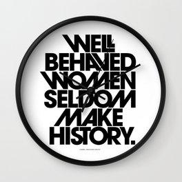 Well Behaved Women Seldom Make History (Black & White Version) Wall Clock