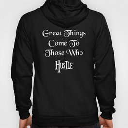 Good Things Come to Those Who Hustle design Hustle graphic Hoody