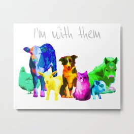 I'm With Them - Animal Rights - Vegan Metal Print