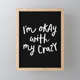 I'm Okay With My Crazy black and white monochrome typography poster design home wall bedroom decor Framed Mini Art Print