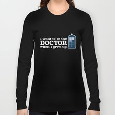 In Good Time (I Want To Be The Doctor When I Grow Up) Long Sleeve T-shirt