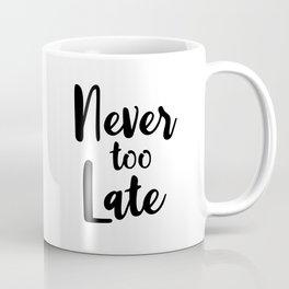 Never Too Late - Motivational Quote Coffee Mug