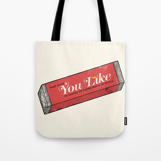That gum you like is going to come back in style. Tote Bag