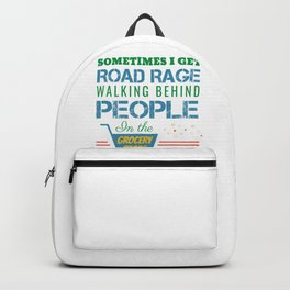 Sometimes I get Road Rage Walking Behind People in The Grocery Store Backpack