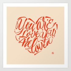 You are love, you are loved. Art Print
