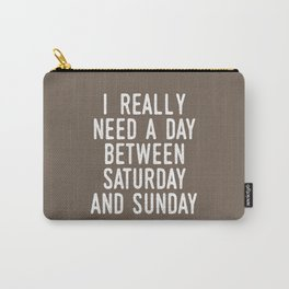 I REALLY NEED A DAY BETWEEN SATURDAY AND SUNDAY (Brown) Carry-All Pouch