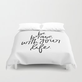 Be Brave With Your Life Duvet Cover