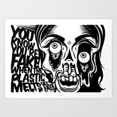You know you're fake. Art Print