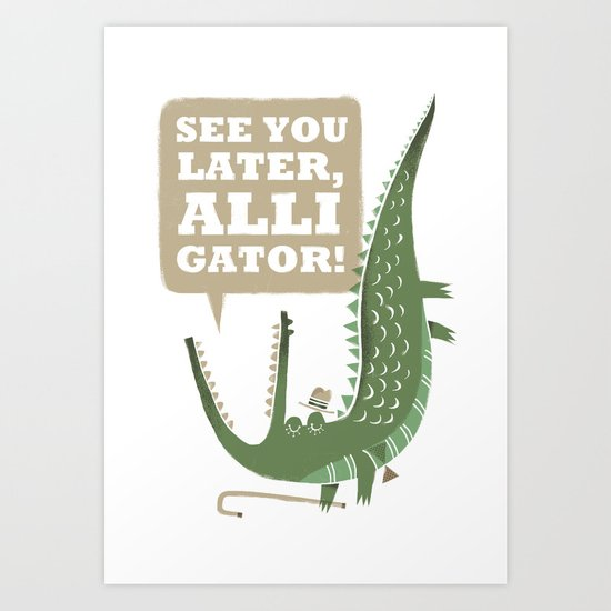 See You Later, Alligator! Art Print