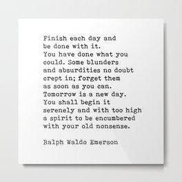 Ralph Waldo Emerson, Finish Each Day Inspirational Quote Metal Print