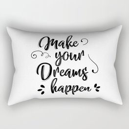 Make your dreams happen Rectangular Pillow