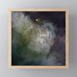 Kiss me until I am sick of it. Cardan Framed Mini Art Print