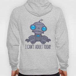 I Can't Adult Today Sad Robot Hoody