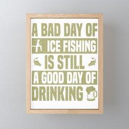Fisherman A Bad Day Ice Fishing is Still Good Day Fishing Framed Mini Art Print