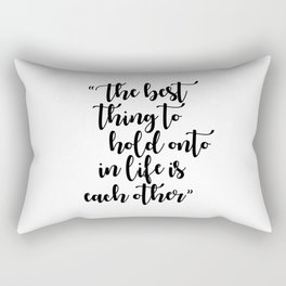 The Best Thing to Hold Onto in Life is Each Other Rectangular Pillow