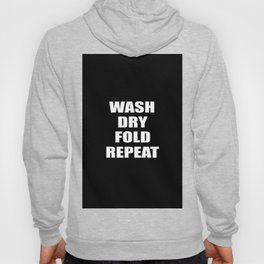 wash dry fold repeat quote Hoody
