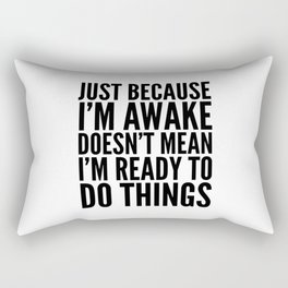 Just Because I'm Awake Doesn't Mean I'm Ready To Do Things Rectangular Pillow