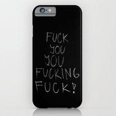 FUCK YOU, YOU FUCKING FUCK!  Slim Case iPhone 6s