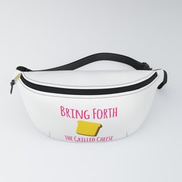 Bring Forth the Grilled Cheese Pun Quote Fanny Pack