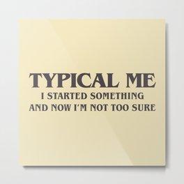 Typical Me Metal Print