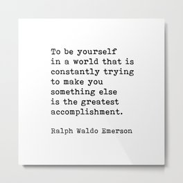 To Be Yourself, Ralph Waldo Emerson Quote Metal Print