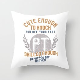 Funny PT Physical Therapist Cute Enough Skilled Enough Throw Pillow