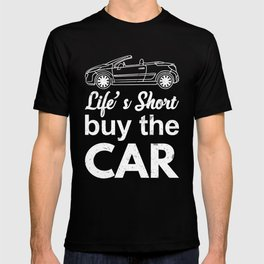 Life's Short Buy the Car Funny Puns Silly Humor T-shirt