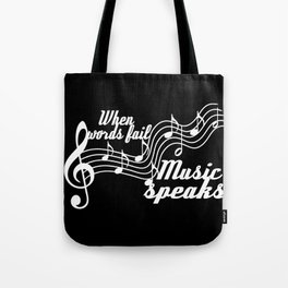 When words fail music speaks Tote Bag