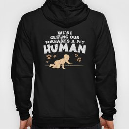 We're Getting Our Fur Babies A Pet Human - Pregnancy Accouncement Hoody