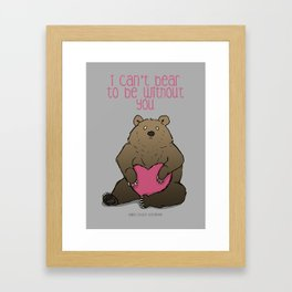 I Can't Bear To Be Without You Framed Art Print