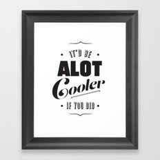 A lot Cooler If You Did  Framed Art Print