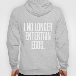 I No Longer Entertain Egos True Bold Funny Hoody
