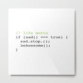Life Motto : Be Awesome Metal Print