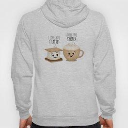 I Love You A Latte! I Love You S'more! Hoody